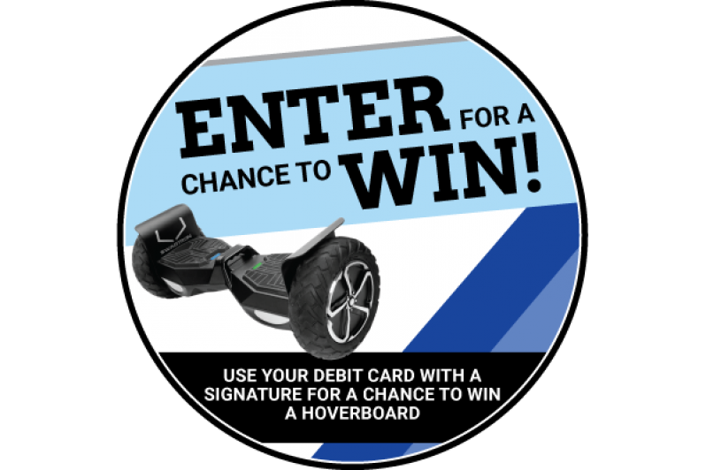 Enter for a chance to win! use your debit card with a signature for a change to win a hoverboard.